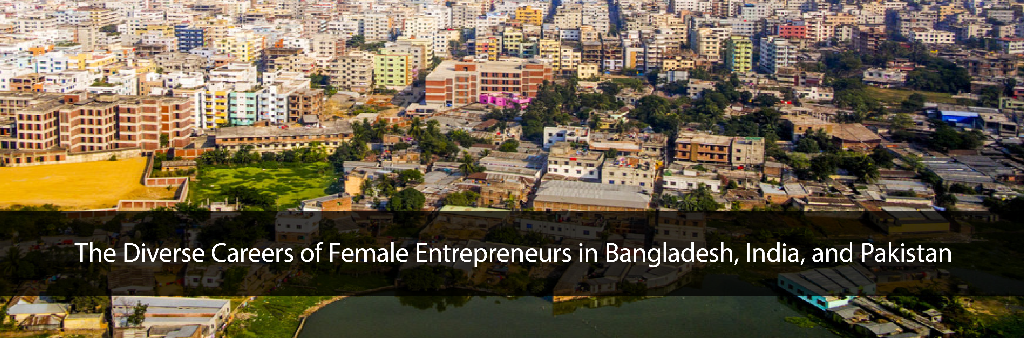 The Diverse Careers of Female Entrepreneurs in Bangladesh, India, and Pakistan