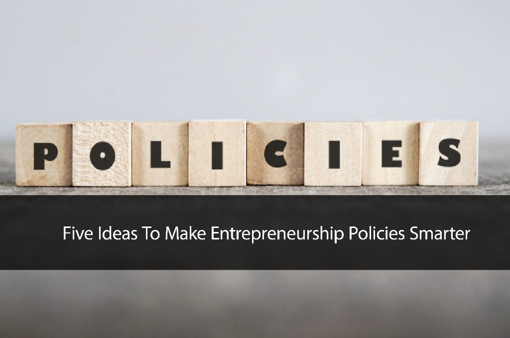 Five Ideas To Make Entrepreneurship Policies Smarter