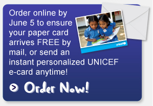 Order Today! Order online by April 27 at unicef.ca/mother to ensure your card arrives FREE by mail, or order by June 5 and senda personalized e-card.