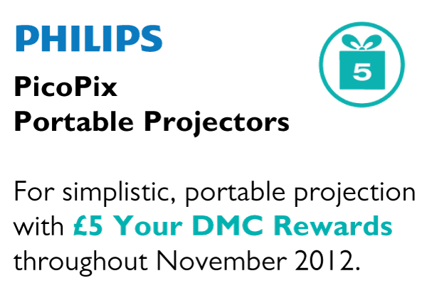 PicoPix  Portable Projectors  For simplistic, portable projection with £5 Your DMC Rewards throughout November 2012.