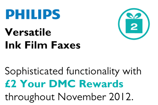 Versatile  Ink Film Faxes  Sophisticated functionality with £2 Your DMC Rewards throughout November 2012.
