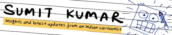 SUMIT KUMAR : Insights and updates from an Indian cartoonist.