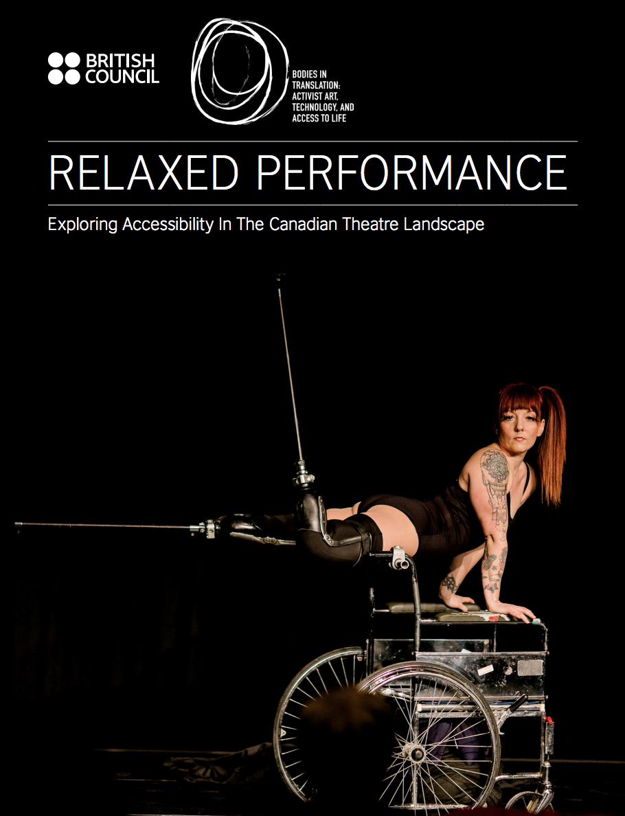 """This is the cover of the Relaxed Performance report. The background is black and the text is white. The top-left corner has the British Council logo and the Bodies in Translation logo. The title reads """"Relaxed Performance: Exploring Accessibility in the Canadian Theatre Landscape."""" The main image is a photograph of Erin Ball performing at Cripping the Arts. She is wearing two prosthetic legs that resemble stilts, and is using her hands to balance on the arms of a wheelchair. She has red hair and tattoos."""