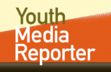 Youth Media Reporter