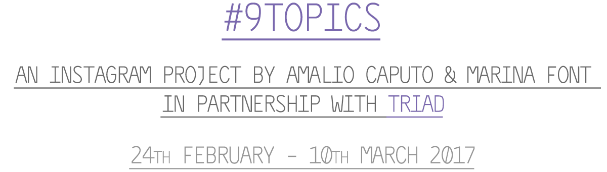 #9Topics an Instagram Project by Amalio Caputo & Marina Font in partnership with TRIAD