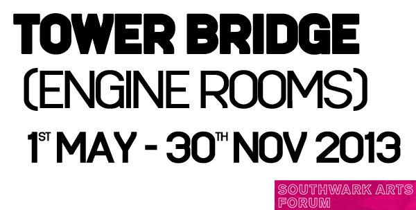 Tower Bridge (Engine Rooms) • May - November 2013