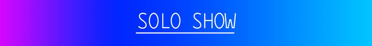 Solo Show