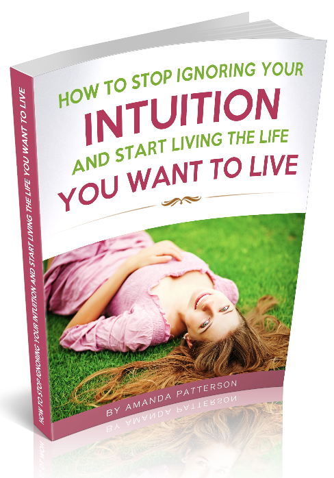 How to Stop Ignoring Your Intuition and Start Living The Life You Want to Live