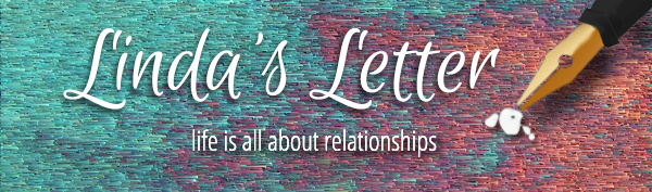 Linda's Letter -- life is all about relationships