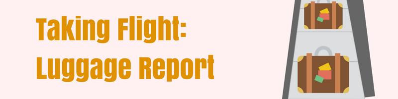 Taking Flight: Luggage Report
