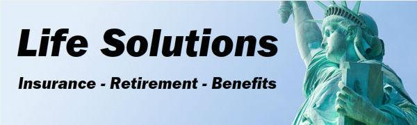 Life Solutions - Insurance, Retirement, Benefits