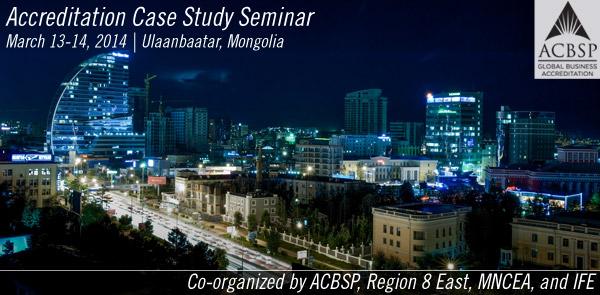 Accreditation Case Study Seminar - Ulaanbaatar, Mongolia - March 13-14, 2014