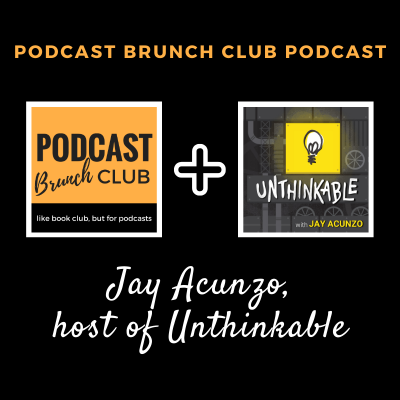 Podcast Brunch Club Podcast: Jay Acunzo, host of Unthinkable