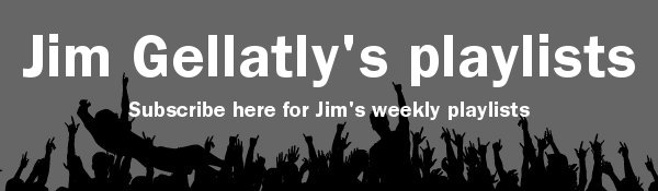 Subscribe to Jim Gellatly's playlist mailout