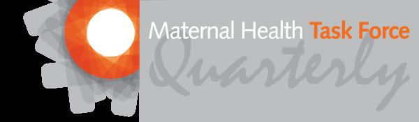 Maternal Health Task Force Quarterly