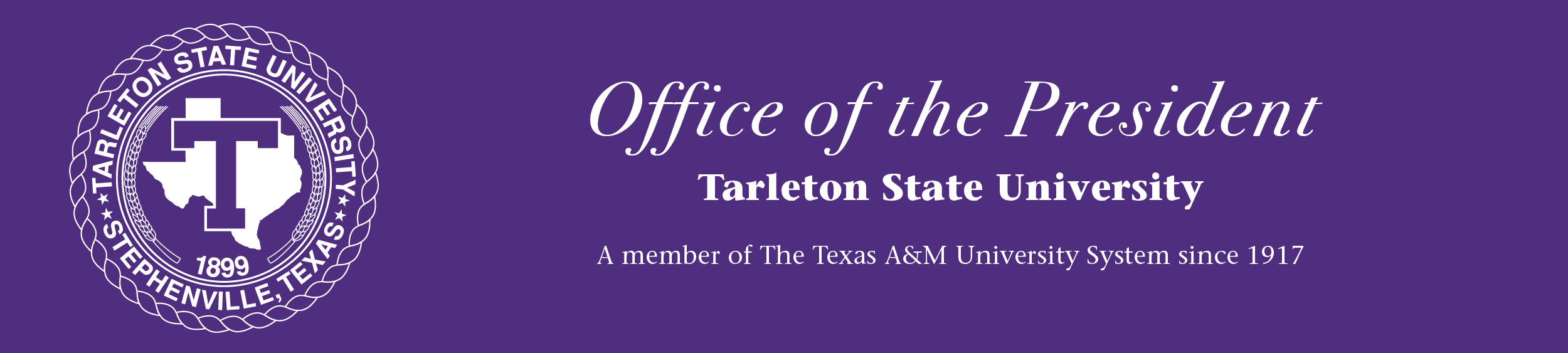 From the Office of the President of Tarleton State University, a member of the Texas A&M University System since 1917.