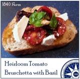 1840 Farm Heirloom Tomato Bruschetta with Basil