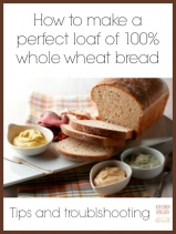 Kitchen Kneads How to make a perfect loaf of 100% whole wheat bread