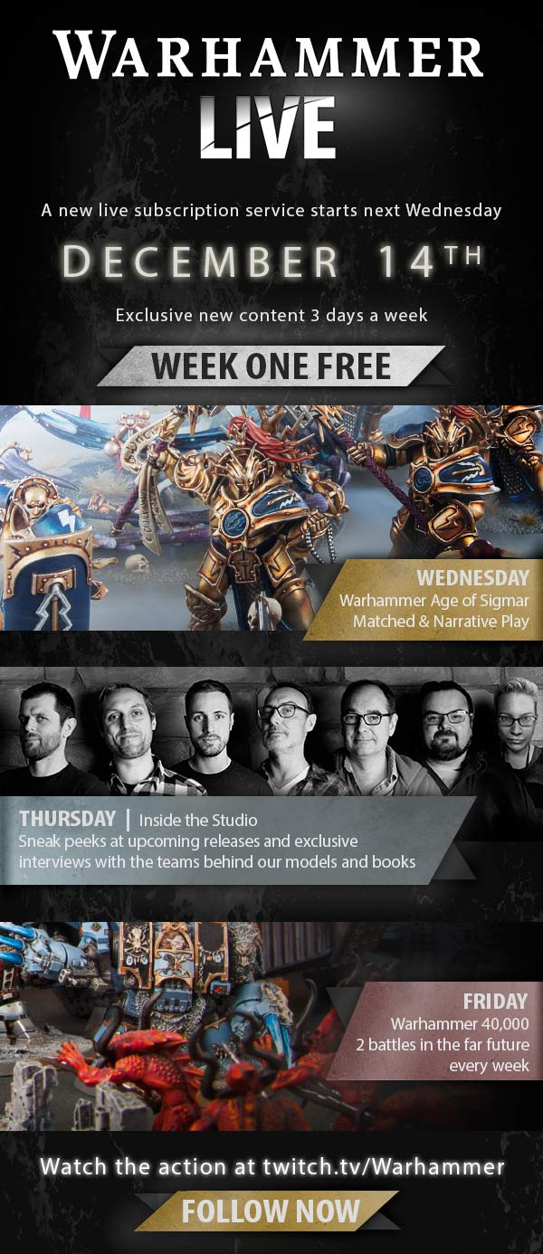 Warhammer Live Starts next Wednesday, 14th December. Exclusive new content, 3 days a week  All 3 days streamed free for the first week