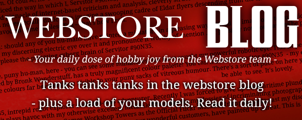 Tanks tanks tanks in the webstore blog - plus a load of your models. Read it daily!
