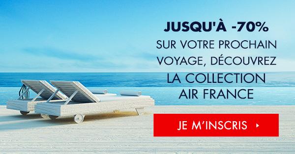 Jusqu'à -70% sur votre prochain voyage, découvrez La Collection Air France