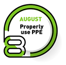 AUGUST   Properly use PPE