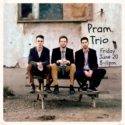 Pram Trio - Fri. June 20 @ 8pm