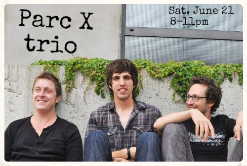 Parc X trio - Sat. June 21 @ 8pm