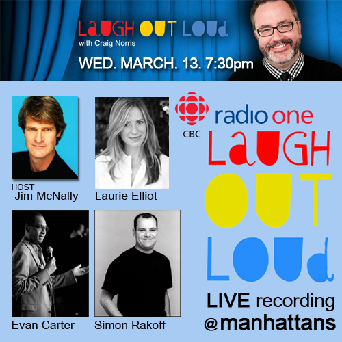 CBC radio one's Laugh Out Loud Live Recording @ manhattans - WED. MAR. 13 @ 7:30PM