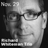 Richard Whiteman Trio - NOV. 29