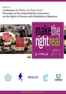 "Report on Celebration to ""Make the Right Real"": Promotion of the United Nations Convention on the Rights of Persons with Disabilities in Myanmar"