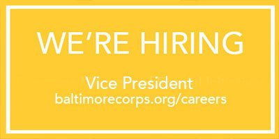 we are hiring vice president baltimorecorps.org/careers