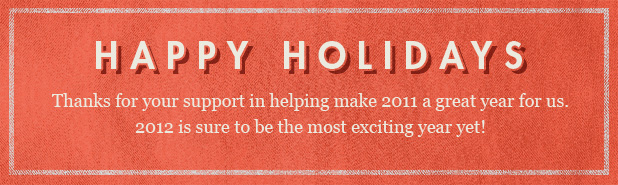 Happy Holidays - 2012 is sure to be the most exciting year yet.
