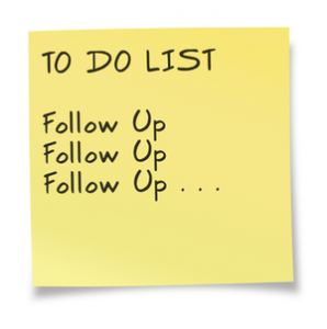 To Do List - Follow Up, Follow Up, and Follow Up.