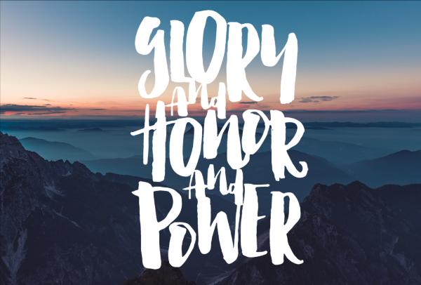 Glory + Honor + Power