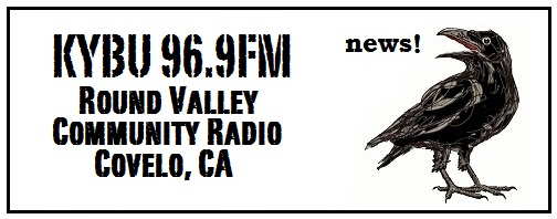 KYBU 96.9FM Round Valley Public Radio Covelo, CA News!