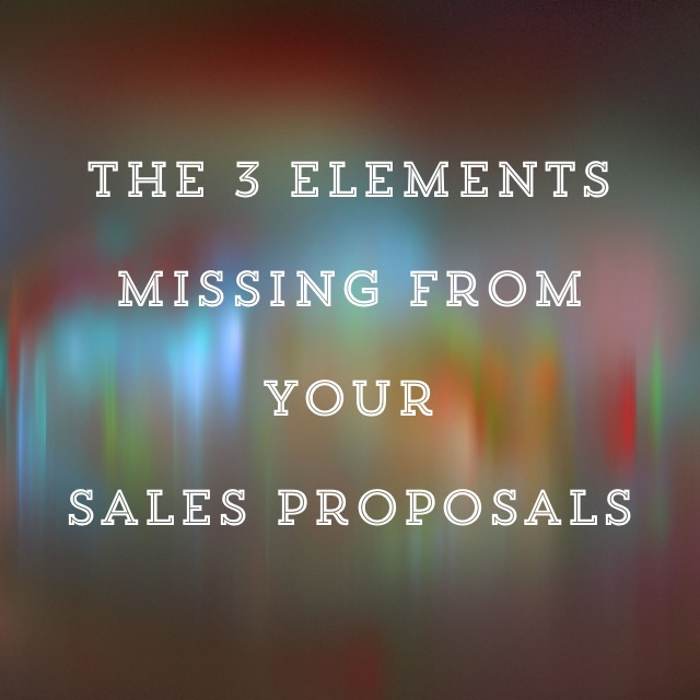 The 3 Elements Missing From Your Sales Proposals