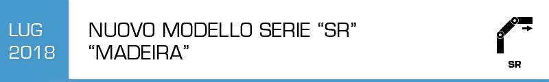 "Nuovo modello Serie ""SR"" ""Madeira"""