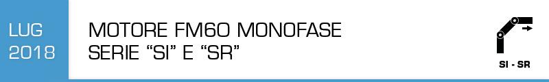 """Motore FM60 e monofase serie """"SI"""" e """"SR"""""""