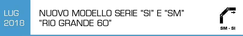 """Nuovo modello serie """"SI"""" e """"SM"""" """"Rio grande 60"""""""
