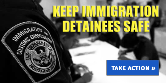Keep immigration detainees safe. Take Action: