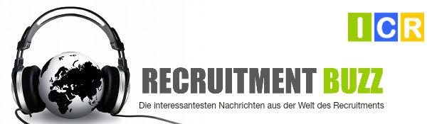 RECRUITMENT BUZZ - Die interessantesten Nachrichten aus der Welt des Recruitments!