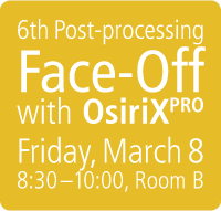 6th Post-processing Face-Off with OsiriX PRO - Friday, March 8, 8:30 – 10:00, Room B