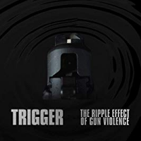 Trigger: The Ripple Effect of Gun Violence