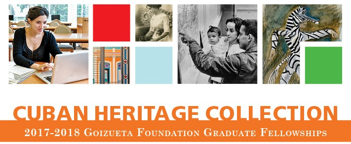Cuban Heritage Collection 2017-2018 Goizueta Foundation Graduate Fellowships