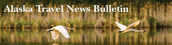 Alaska Travel News Bulletin