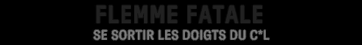 FLEMME FATALE