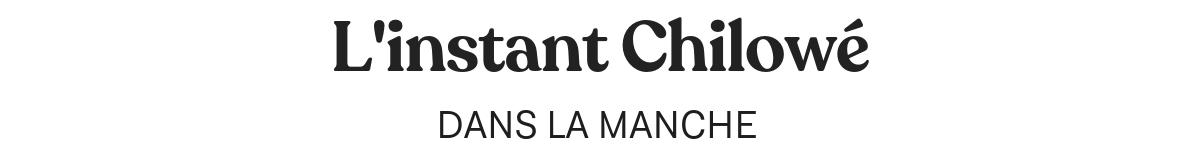 INSTANT CHILOWÉ