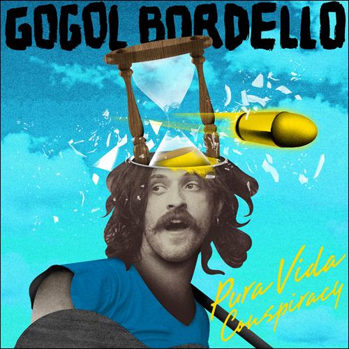 "GOGOL BORDELLO - ""Pura Vida Conspiracy"""