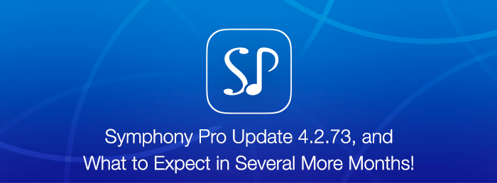 Symphony Pro 4.2.73 update released, and what's arriving later in the year.